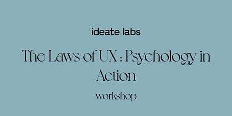 The Laws of UX : Psychology in Action I  IDEATE LABS tickets