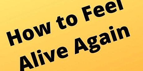 How to Feel Alive Again tickets