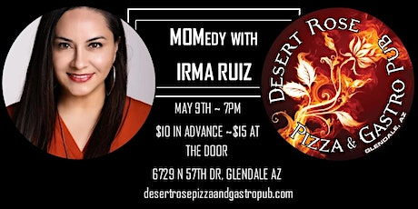 Mother's Day MOMedy Comedy Night with Irma Ruiz - Desert Rose - Glendale AZ tickets