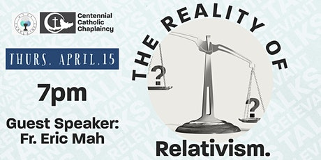 Chaplaincy Relevant Series - The Reality of Relativism (Fr. Eric Mah) tickets
