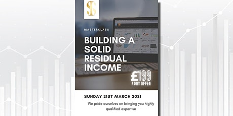 MASTERCLASS - BUILDING A SOLID RESIDUAL INCOME tickets
