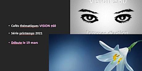 VISION ±60 - Série printemps 2021 - Cafés thématiques tickets