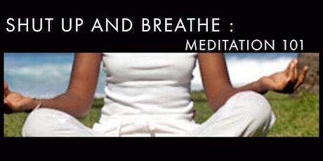 Shut Up and Breath : Meditation 101 tickets