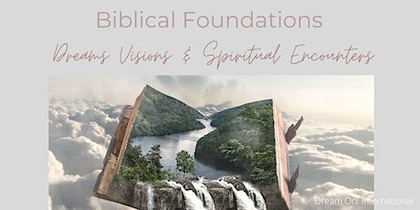 Biblical Foundations: Dreams, Visions and Spiritual Encounters tickets