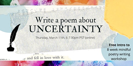 Write an 'Uncertainty' Poem - FREE INTRO to 8-Week Mindful Writing Workshop tickets