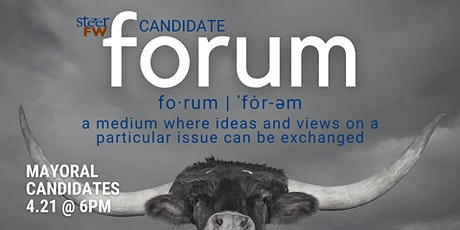 SteerFW Candidate Forum: Mayoral Candidates tickets