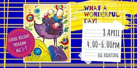 WHAT A WONDERFUL DAY! - school holidays fun workshop tickets