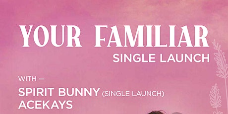 Your Familiar (Single Launch) with Spirit Bunny (Single Launch) and ACEKAYS tickets