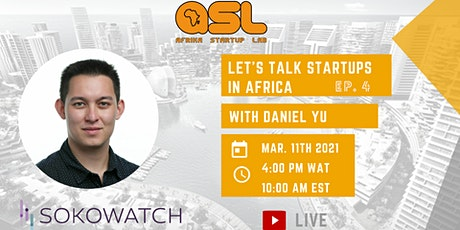 Let's Talk Startups in Africa with guest: Daniel Yu (Sokowatch) tickets