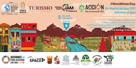 Global Goals Jam Tabasco Agua de Tabasco Vengo. Valoremos el Agua #Water2Me bilhetes