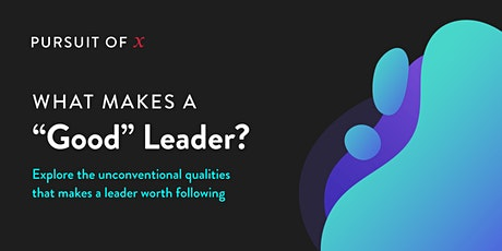 "Pursuit of X: What Makes a ""Good"" Leader? tickets"