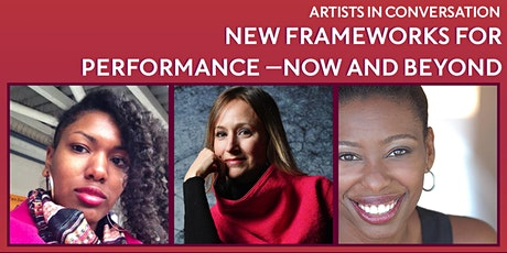 Artists in Conversation: New Frameworks for Performance—Now and Beyond tickets