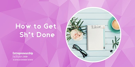 How to Get Sh*t Done - the antidote to procrastination tickets