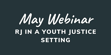 May Webinar - Restorative Justice in a youth justice setting tickets