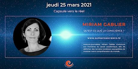 Capsule vers le réel avec Miriam Gablier - Qu'est-ce que la conscience ? billets