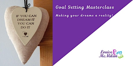 Goal Setting Master Class - Making your dreams a reality! tickets