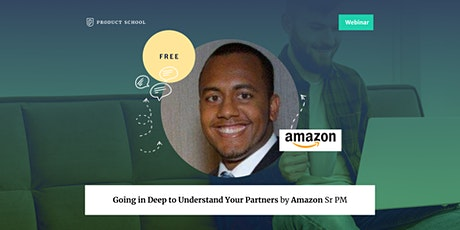 Webinar: Going in Deep to Understand Your Partners by Amazon Sr PM tickets