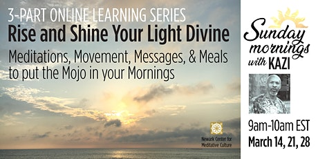 RISE AND SHINE YOUR LIGHT DIVINE: A 3-Part Online Learning Series tickets