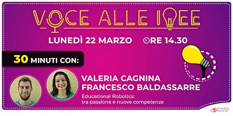 Voce alle Idee - 30 minuti con: Valeria Cagnina e Francesco Baldassarre biglietti