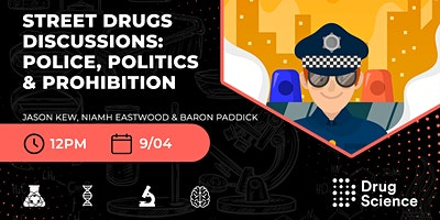 Street Drugs Discussions: Police, Politics & Prohibition