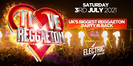 I LOVE REGGAETON -THE RETURN OF  UK'S #1 REGGAETON PARTY @ ELECTRIC BRXITON tickets