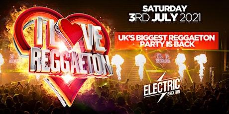 I LOVE REGGAETON -THE RETURN OF  UK'S #1 REGGAETON PARTY @ ELECTRIC BRXITON tickets