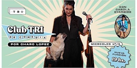 [SEGUNDA FUNCION] Club TRI de Comedia por Charo López. Con Carola Oyarbide entradas