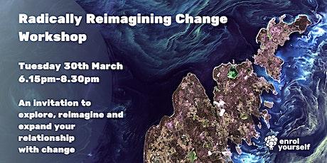 Radically Reimagining Change Workshop: Shaping Change, Changing Worlds tickets