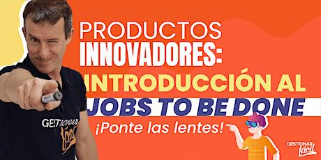 Cómo identificar y desarrollar productos innovadores: introducción al JTBD entradas
