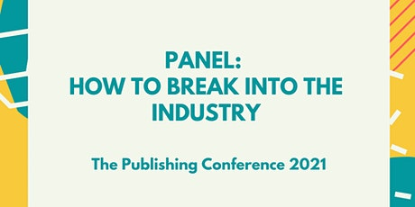 Panel: How to break into the industry (The Publishing Conference) tickets