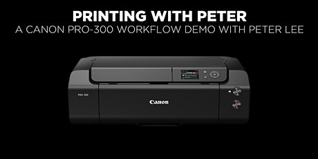 Printing with Peter The Pro-300 Workflow Demo with Peter Lee (Online) tickets