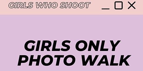 Girls Who Shoot: Girls Only Photo Walk tickets