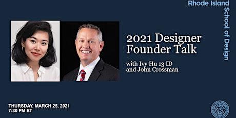 2021 Designer Founder Talk  with Ivy Hu 13 ID and John Crossman tickets