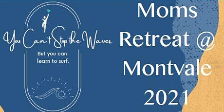 Moms Retreat @ Montvale 2021 tickets