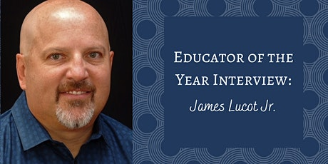 Educator of the Year Interview: James Lucot Jr. tickets