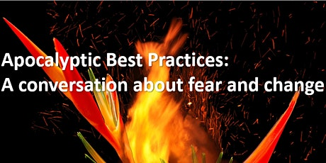 Apocalyptic Best Practices: A conversation about fear and change biglietti