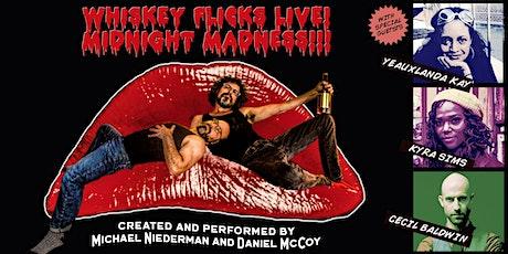 Whiskey Flicks Live! MIDNIGHT MADNESS!!! tickets