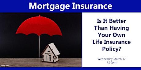 Life Insurance vs. Mortgage Insurance tickets