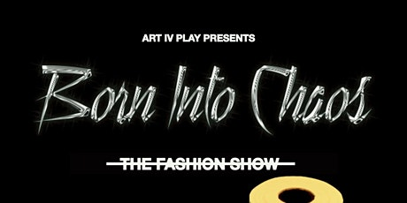 BORN INTO CHAOS : The Fashion Show tickets