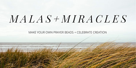 MALAS +MIRACLES  Make you own Prayer Beads + Celebrate Creation tickets