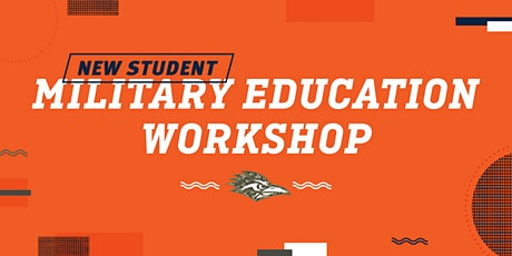 Summer 2021 New Student-Military Education Benefit Workshop tickets