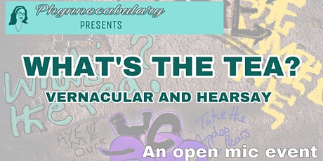 "Phynnecabulary Presents: ""What's the Tea? Vernacular & Hearsay"" An Open Mic tickets"