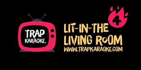 Trap Karaoke: Lit-In-The Living Room 4 tickets