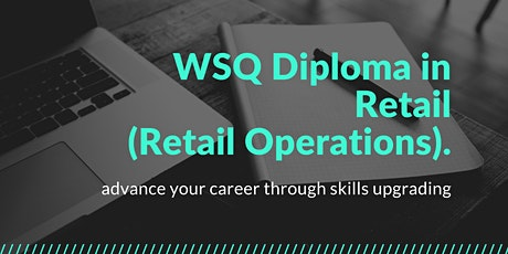 WSQ Diploma in Retail - Retail Operations (Course Consultation) tickets