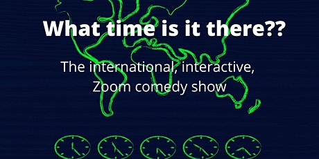 What time is it there?  A new, interactive, international comedy show tickets
