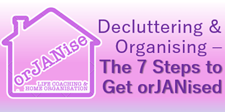 Decluttering & Organising - The 7 Steps to Get orJANised  tickets