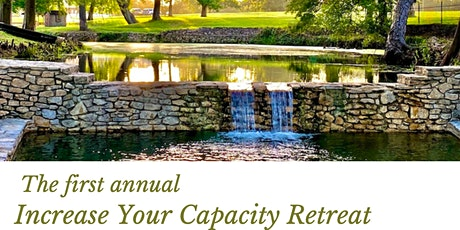The First Annual  Increase Your Capacity Retreat tickets
