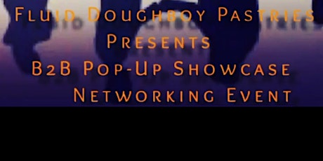 Fluid Doughboy Pastries Presents  B2B Pop-Up Showcase Networking Event tickets