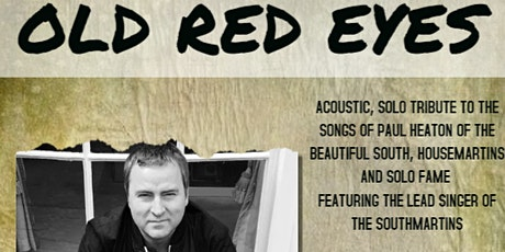 OLD RED EYES - BEAUTIFUL SOUTH, HOUSEMARTINS & PAUL HEATON TRIBUTE tickets