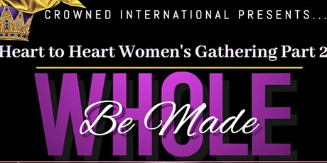 Heart to Heart Women's Gathering Part 2: Be Made Whole tickets